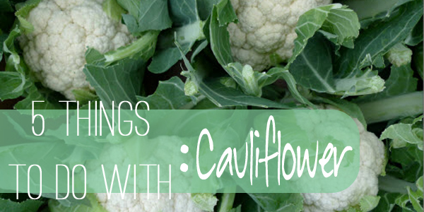 5 Things To Do With Cauliflower