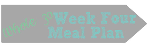 Whole 30 Week Four Meal Plan