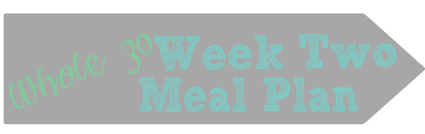 Whole 30 Week Two Meal Plan