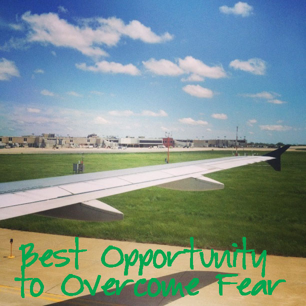 Best Opportunity to Overcome Fear